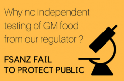 No independent testing of GM food by our regulator FSANZ